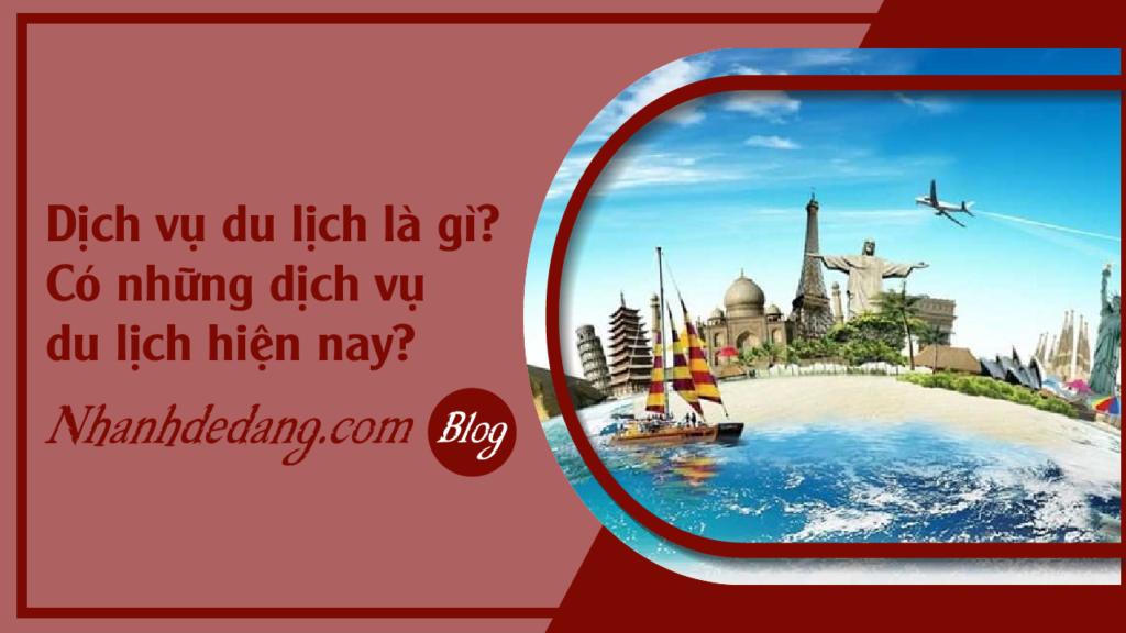 Dịch vụ du lịch là gì? Có những dịch vụ du lịch hiện nay?