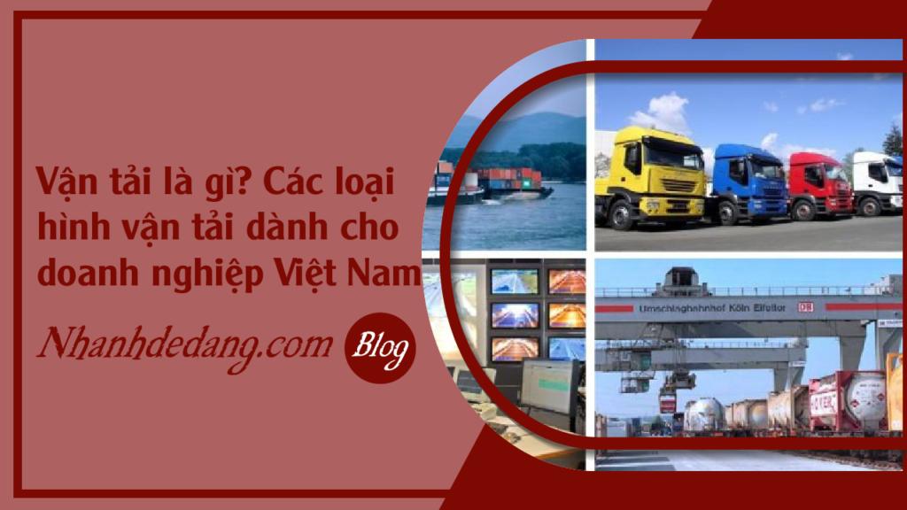 Vận tải là gì? Các loại hình vận tải dành cho doanh nghiệp Việt Nam?